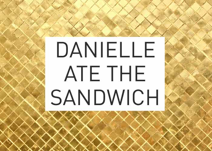 Local Gold: Danielle Ate The Sandwich