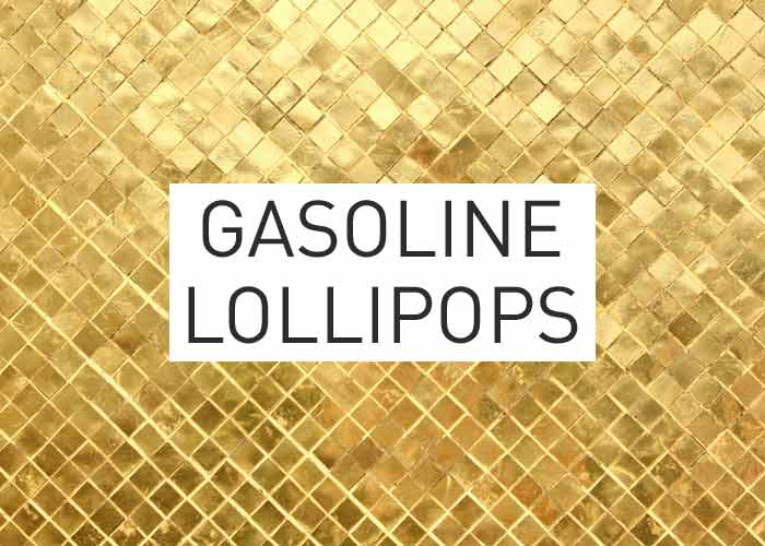 Local Gold: Gasoline Lollipops