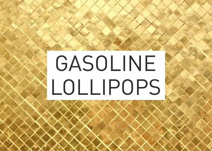 Local Gold: Gasoline Lollipops