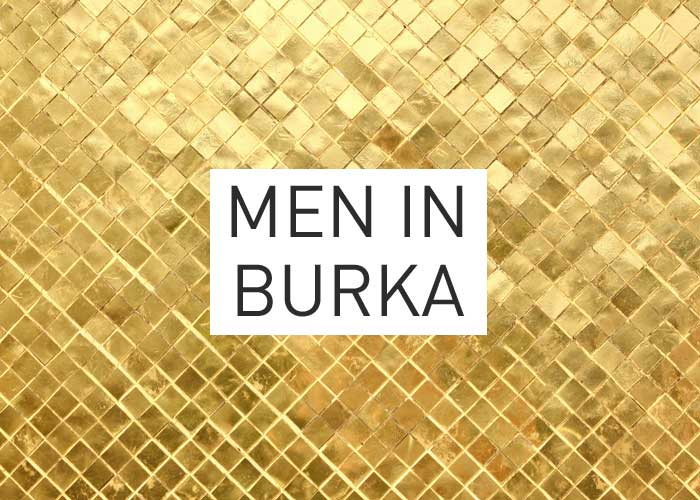 Local Gold: Men In Burka